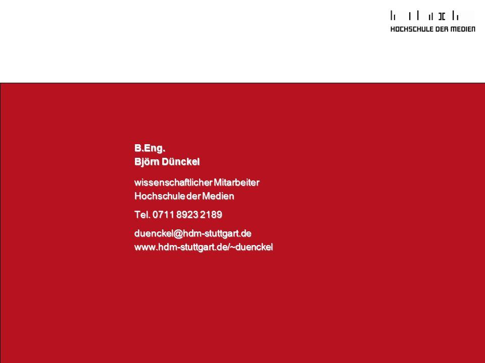 B.Eng. Björn Dünckel wissenschaftlicher Mitarbeiter Hochschule der Medien Tel. 0711 8923 2189 duenckel@hdm-stuttgart.de www.hdm-stuttgart.de/~duenckel