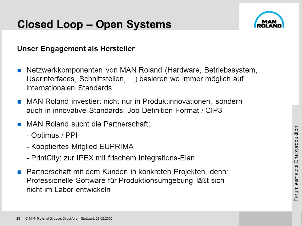 Forum vernetzte Druckproduktion 27© MAN Roland Gruppe, Druckforum Stuttgart, 02.02.2002 Die Druckerei wünscht die Freiheit, Softwarekomponenten (z.B.