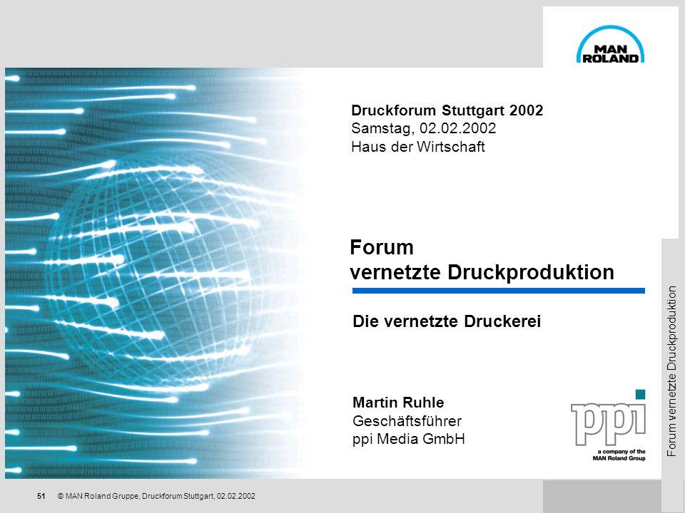 Forum vernetzte Druckproduktion 50© MAN Roland Gruppe, Druckforum Stuttgart, 02.02.2002 Durch verbesserte Organisation und Kommunikation können wir ei