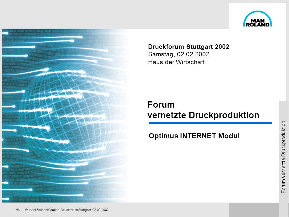 Forum vernetzte Druckproduktion 69© MAN Roland Gruppe, Druckforum Stuttgart, 02.02.2002 Optimus – Internet Lösungen Vorteile für die Druckerei der Kun
