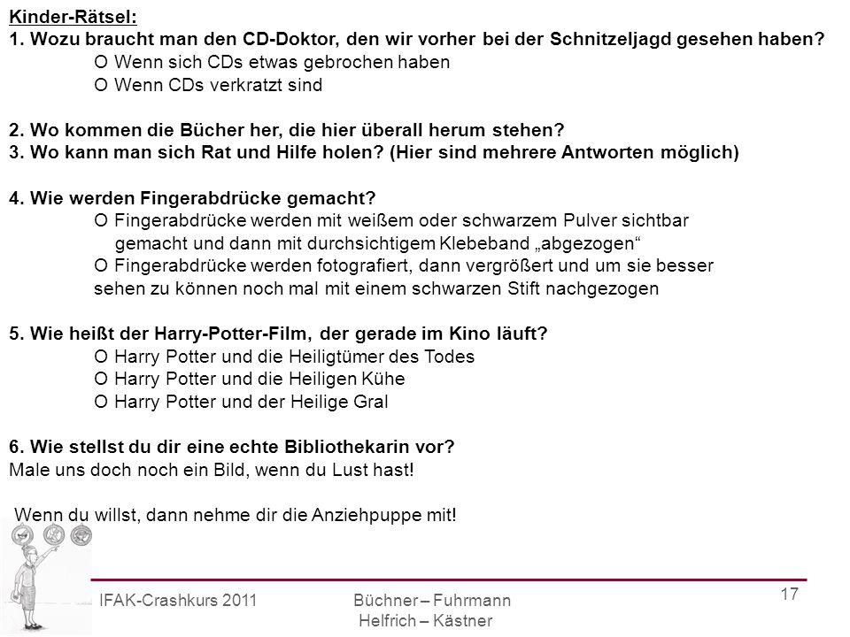 IFAK-Crashkurs 2011 Büchner – Fuhrmann Helfrich – Kästner 17 Kinder-Rätsel: 1.