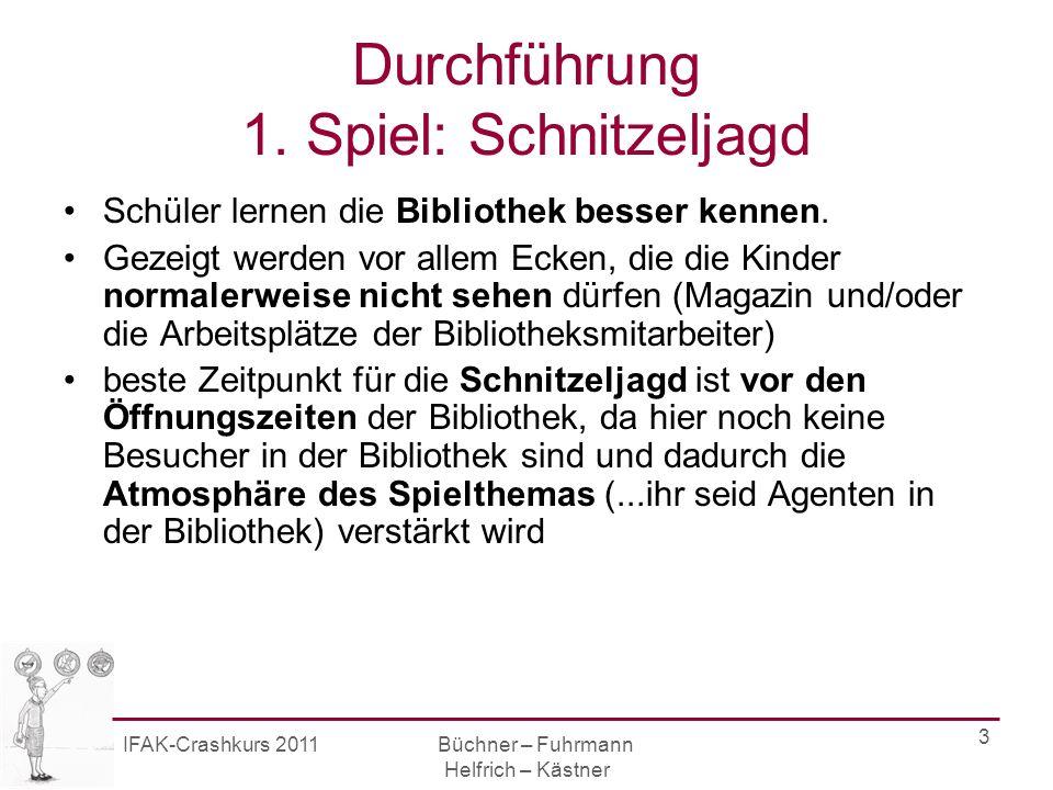 IFAK-Crashkurs 2011 Büchner – Fuhrmann Helfrich – Kästner 3 Durchführung 1.