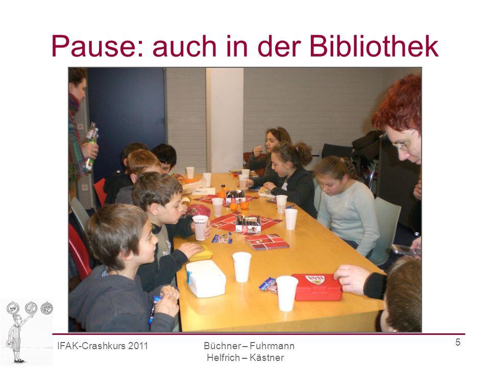 IFAK-Crashkurs 2011 Büchner – Fuhrmann Helfrich – Kästner 5 Pause: auch in der Bibliothek