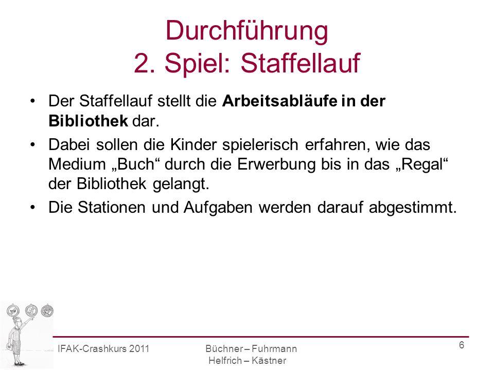 IFAK-Crashkurs 2011 Büchner – Fuhrmann Helfrich – Kästner 6 Durchführung 2.