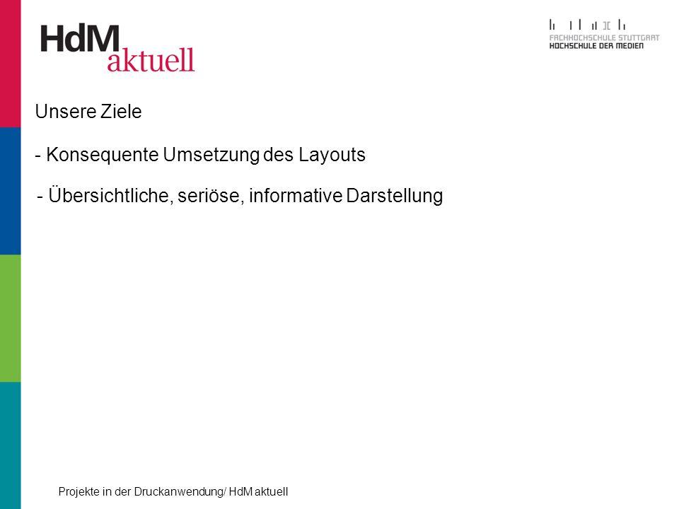 Projekte in der Druckanwendung/ HdM aktuell Unsere Ziele - Konsequente Umsetzung des Layouts - Übersichtliche, seriöse, informative Darstellung