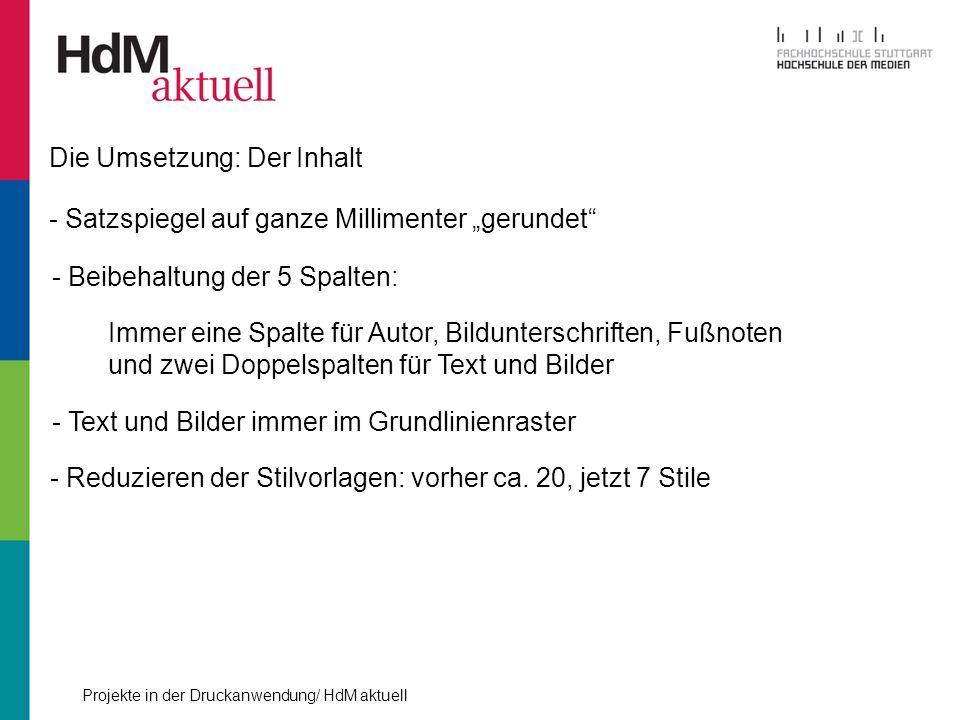 Projekte in der Druckanwendung/ HdM aktuell Die Umsetzung: Der Inhalt - Satzspiegel auf ganze Millimenter gerundet - Beibehaltung der 5 Spalten: Immer