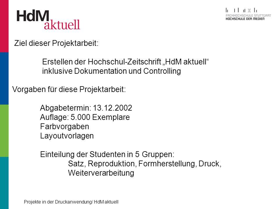 Projekte in der Druckanwendung/ HdM aktuell Ziel dieser Projektarbeit: Erstellen der Hochschul-Zeitschrift HdM aktuell inklusive Dokumentation und Con