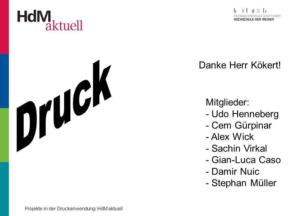 Danke Herr Kökert! Mitglieder: - Udo Henneberg - Cem Gürpinar - Alex Wick - Sachin Virkal - Gian-Luca Caso - Damir Nuic - Stephan Müller