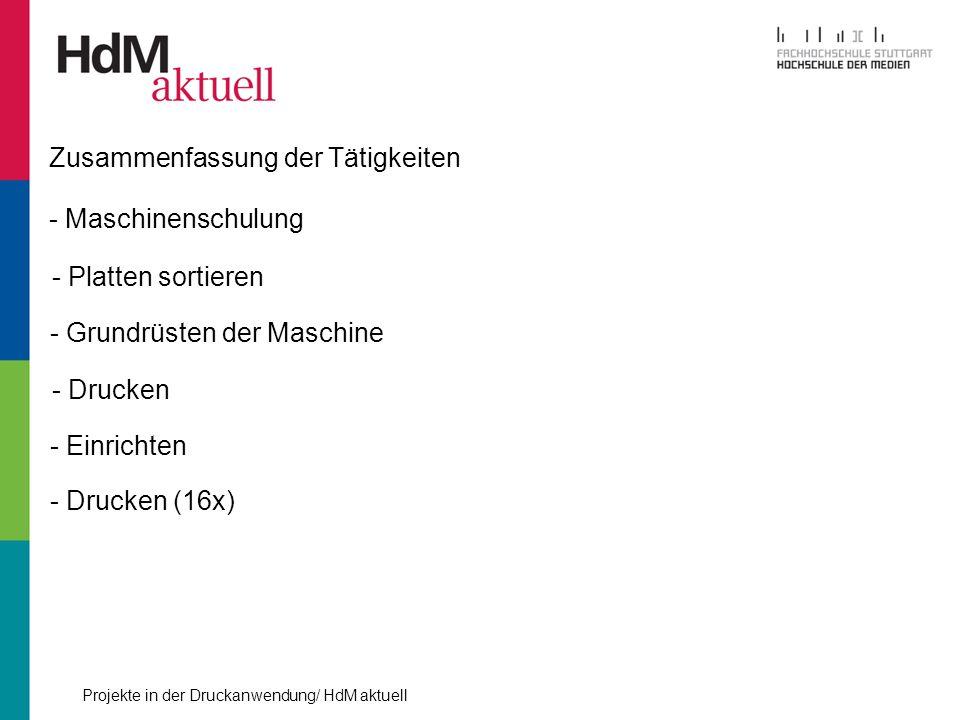 Projekte in der Druckanwendung/ HdM aktuell Zusammenfassung der Tätigkeiten - Maschinenschulung - Platten sortieren - Grundrüsten der Maschine - Druck