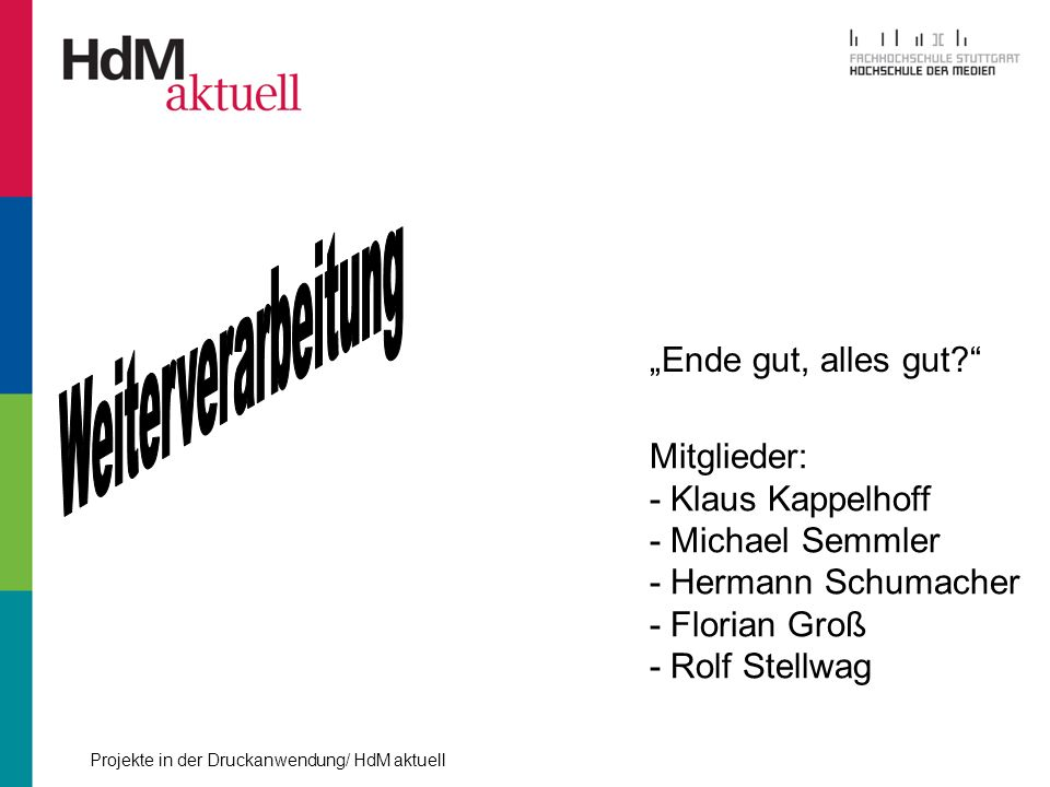 Ende gut, alles gut? Mitglieder: - Klaus Kappelhoff - Michael Semmler - Hermann Schumacher - Florian Groß - Rolf Stellwag