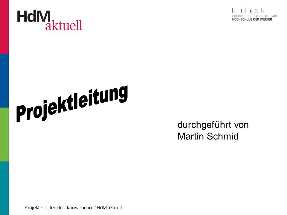 Projekte in der Druckanwendung/ HdM aktuell durchgeführt von Martin Schmid