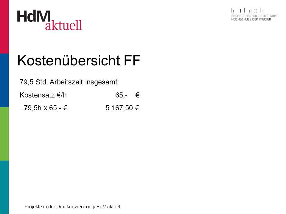 Projekte in der Druckanwendung/ HdM aktuell Kostenübersicht FF 79,5 Std. Arbeitszeit insgesamt Kostensatz /h 65,- 79,5h x 65,- 5.167,50