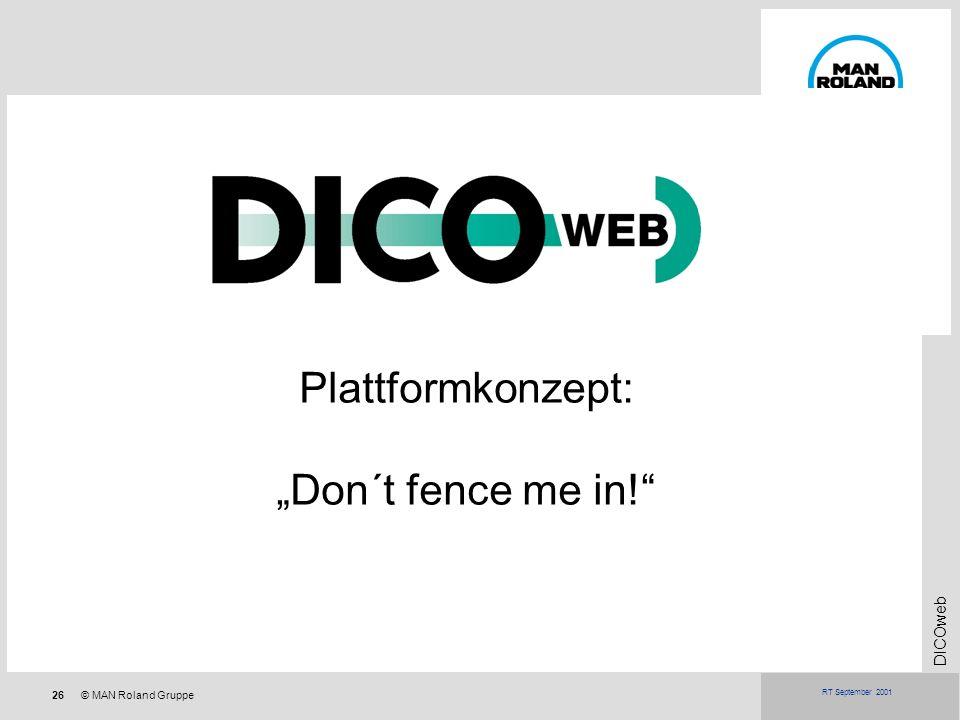26© MAN Roland Gruppe DICOweb RT September 2001 Plattformkonzept: Don´t fence me in!