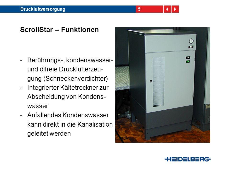 5Druckluftversorgung ScrollStar – Funktionen Berührungs-, kondenswasser- und ölfreie Drucklufterzeu- gung (Schneckenverdichter) Integrierter Kältetrockner zur Abscheidung von Kondens- wasser Anfallendes Kondenswasser kann direkt in die Kanalisation geleitet werden