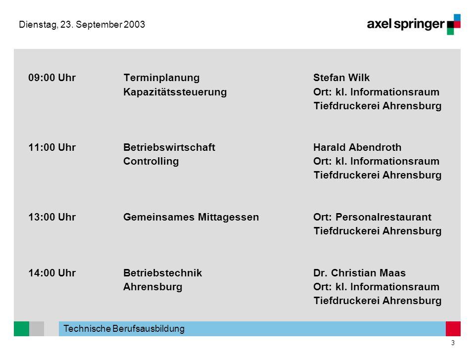 Technische Berufsausbildung 3 Dienstag, 23. September 2003 09:00 UhrTerminplanungStefan Wilk KapazitätssteuerungOrt: kl. Informationsraum Tiefdruckere
