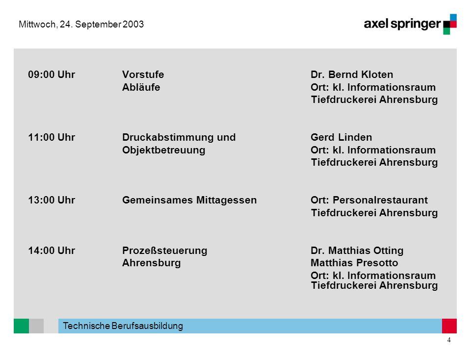 Technische Berufsausbildung 4 Mittwoch, 24. September 2003 09:00 UhrVorstufeDr. Bernd Kloten AbläufeOrt: kl. Informationsraum Tiefdruckerei Ahrensburg