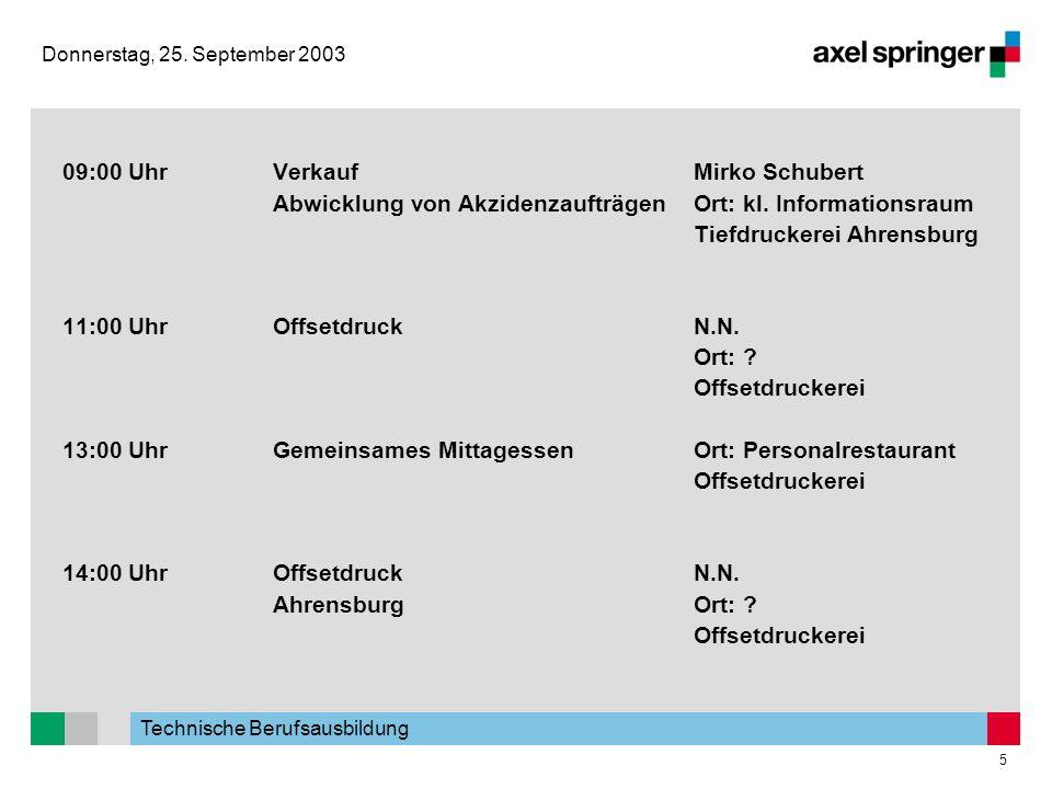 Technische Berufsausbildung 5 Donnerstag, 25. September 2003 09:00 UhrVerkaufMirko Schubert Abwicklung von AkzidenzaufträgenOrt: kl. Informationsraum