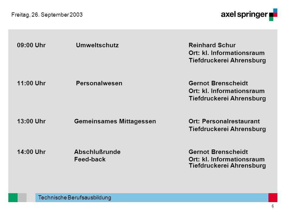 Technische Berufsausbildung 6 Freitag, 26. September 2003 09:00 Uhr Umweltschutz Reinhard Schur Ort: kl. Informationsraum Tiefdruckerei Ahrensburg 11: