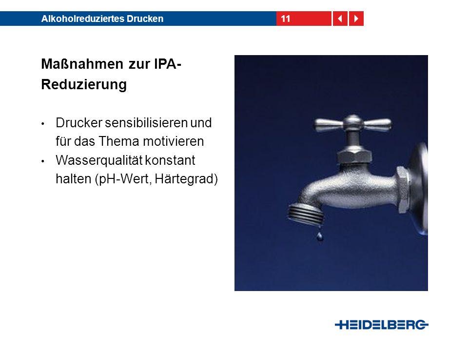 11Alkoholreduziertes Drucken Maßnahmen zur IPA- Reduzierung Drucker sensibilisieren und für das Thema motivieren Wasserqualität konstant halten (pH-We