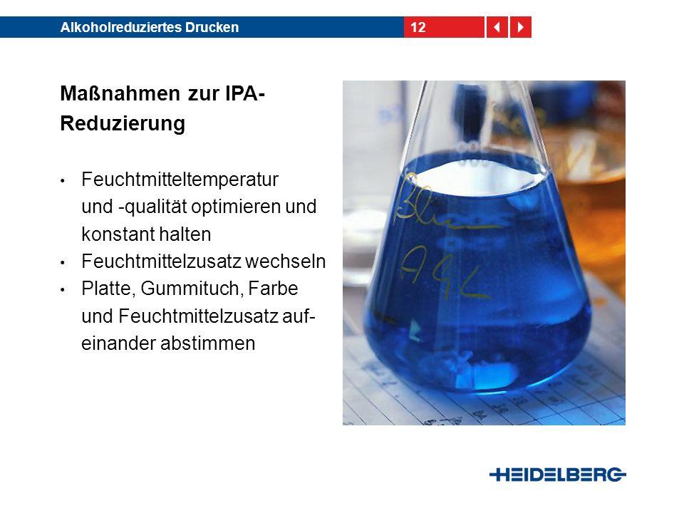 12Alkoholreduziertes Drucken Maßnahmen zur IPA- Reduzierung Feuchtmitteltemperatur und -qualität optimieren und konstant halten Feuchtmittelzusatz wec