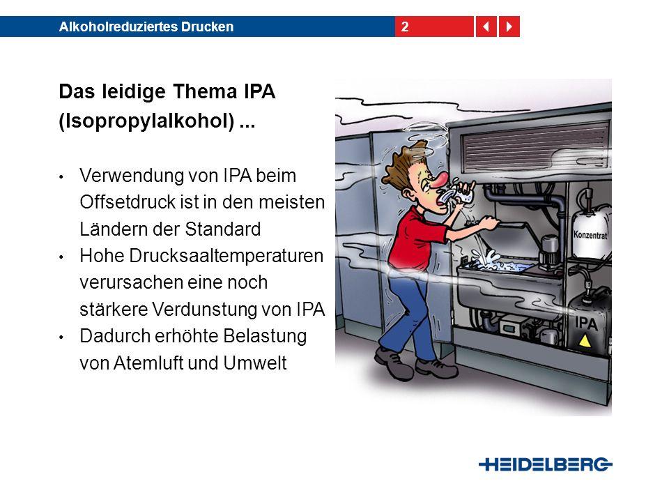 2Alkoholreduziertes Drucken Das leidige Thema IPA (Isopropylalkohol)... Verwendung von IPA beim Offsetdruck ist in den meisten Ländern der Standard Ho