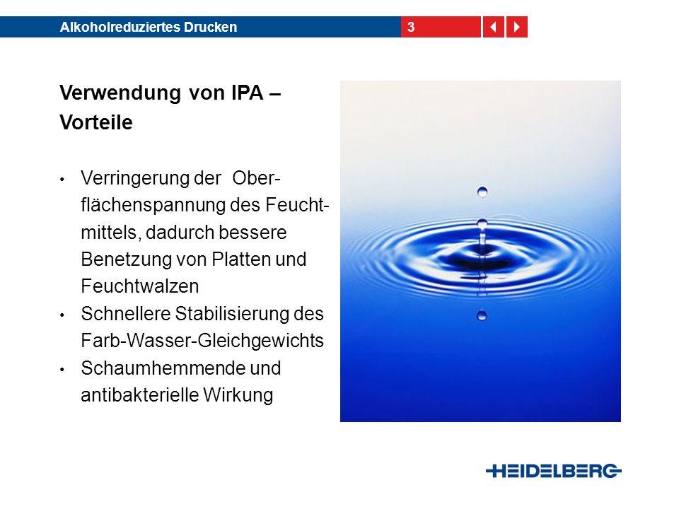 3Alkoholreduziertes Drucken Verwendung von IPA – Vorteile Verringerung der Ober- flächenspannung des Feucht- mittels, dadurch bessere Benetzung von Pl