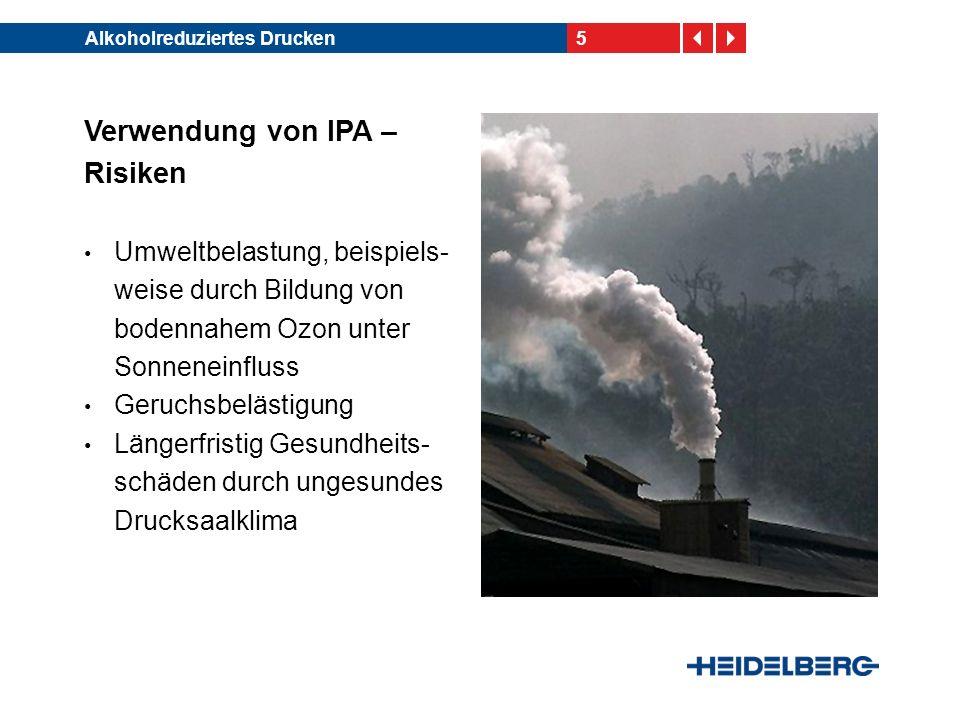 5Alkoholreduziertes Drucken Verwendung von IPA – Risiken Umweltbelastung, beispiels- weise durch Bildung von bodennahem Ozon unter Sonneneinfluss Geru