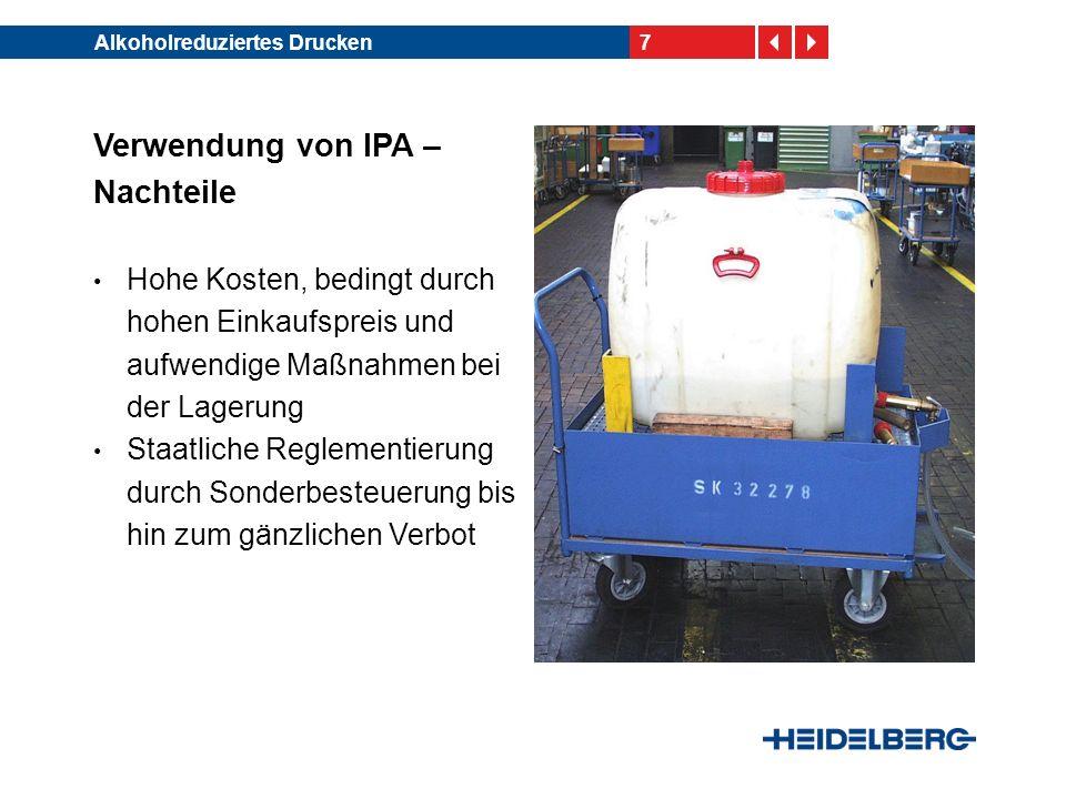 7Alkoholreduziertes Drucken Verwendung von IPA – Nachteile Hohe Kosten, bedingt durch hohen Einkaufspreis und aufwendige Maßnahmen bei der Lagerung St