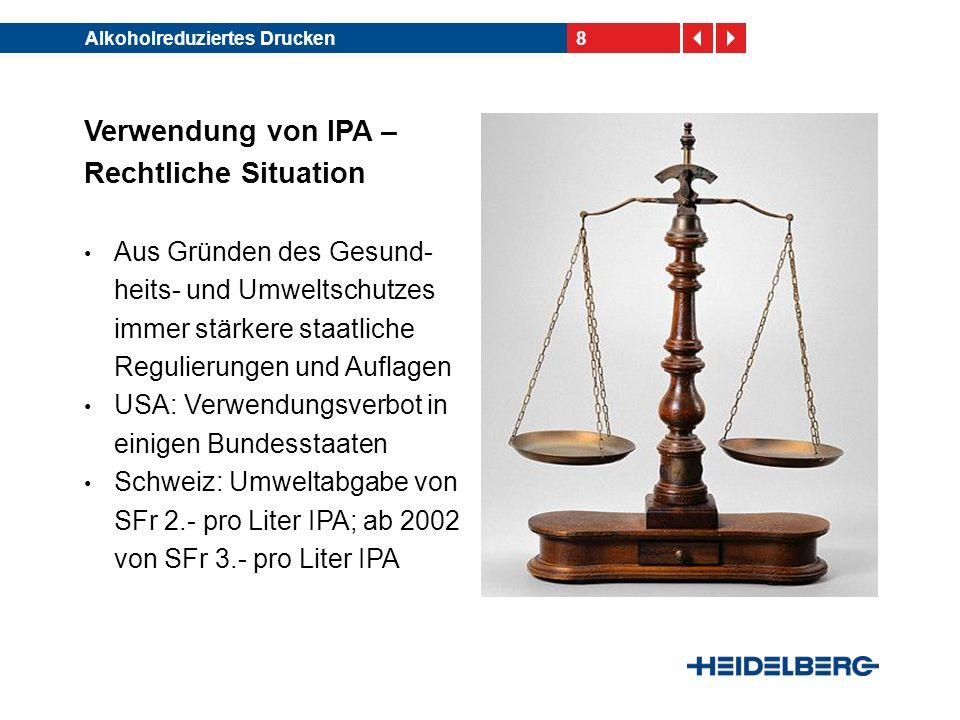 8Alkoholreduziertes Drucken Verwendung von IPA – Rechtliche Situation Aus Gründen des Gesund- heits- und Umweltschutzes immer stärkere staatliche Regu
