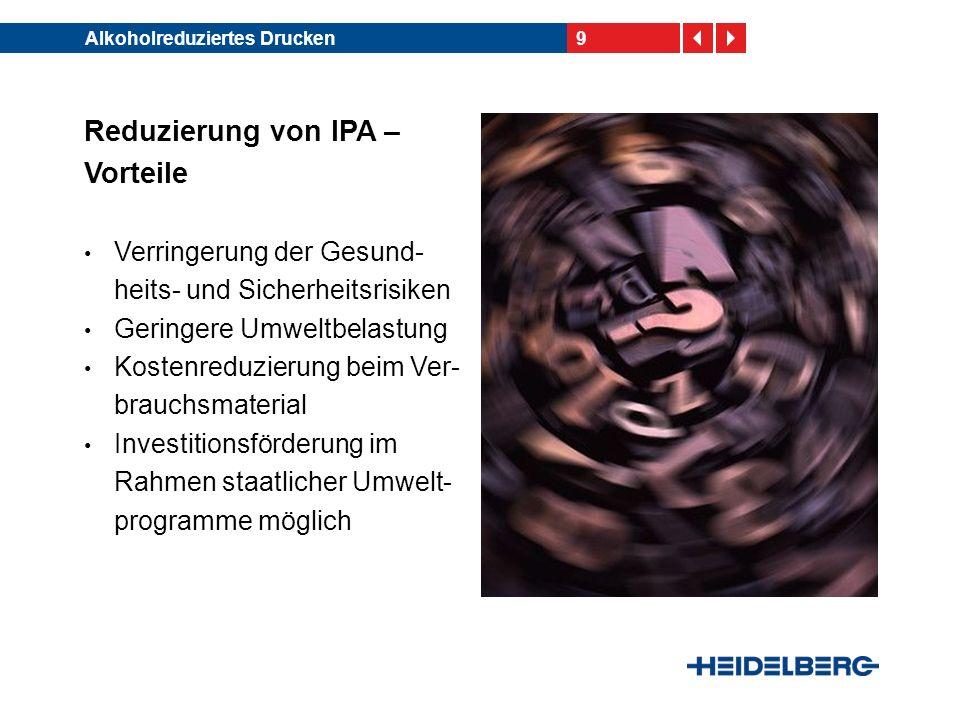 9Alkoholreduziertes Drucken Reduzierung von IPA – Vorteile Verringerung der Gesund- heits- und Sicherheitsrisiken Geringere Umweltbelastung Kostenredu