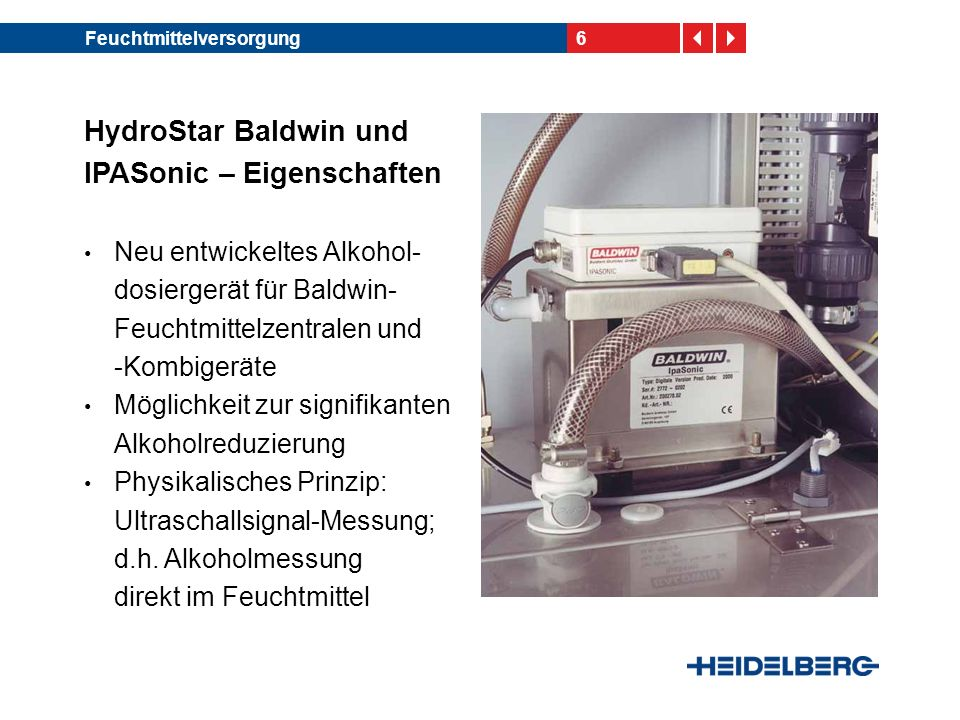 6Feuchtmittelversorgung HydroStar Baldwin und IPASonic – Eigenschaften Neu entwickeltes Alkohol- dosiergerät für Baldwin- Feuchtmittelzentralen und -K