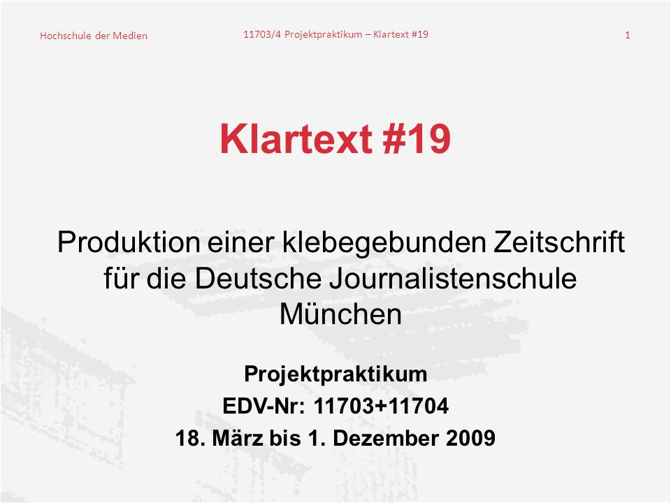 Hochschule der Medien 11703/4 Projektpraktikum – Klartext #19 1 Klartext #19 Projektpraktikum EDV-Nr: 11703+11704 18.
