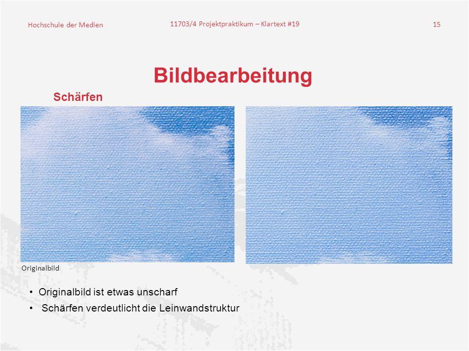 Hochschule der Medien 11703/4 Projektpraktikum – Klartext #19 15 Bildbearbeitung Schärfen Originalbild ist etwas unscharf Schärfen verdeutlicht die Leinwandstruktur Originalbild
