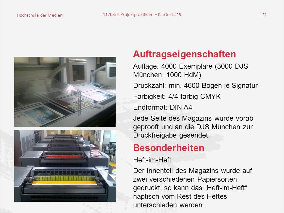 Hochschule der Medien 11703/4 Projektpraktikum – Klartext #19 21 Auftragseigenschaften Auflage: 4000 Exemplare (3000 DJS München, 1000 HdM) Druckzahl: min.