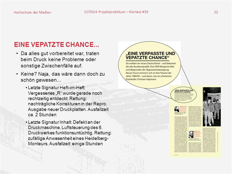 Hochschule der Medien 11703/4 Projektpraktikum – Klartext #19 22 EINE VEPATZTE CHANCE...
