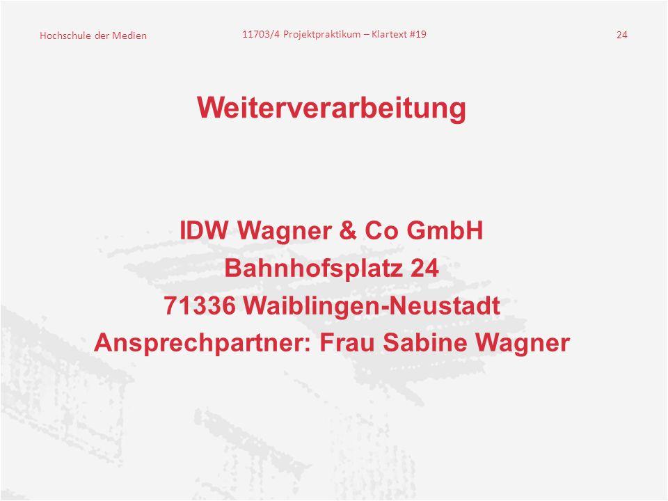 Hochschule der Medien 11703/4 Projektpraktikum – Klartext #19 24 Weiterverarbeitung IDW Wagner & Co GmbH Bahnhofsplatz 24 71336 Waiblingen-Neustadt Ansprechpartner: Frau Sabine Wagner