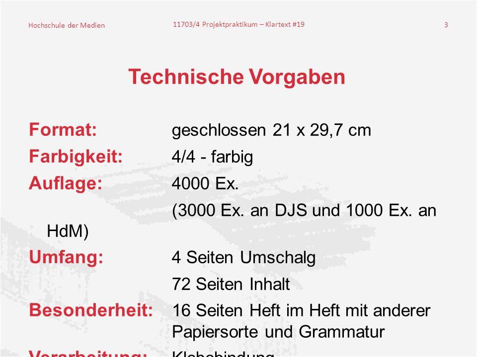 Hochschule der Medien 11703/4 Projektpraktikum – Klartext #19 3 Technische Vorgaben Format: geschlossen 21 x 29,7 cm Farbigkeit: 4/4 - farbig Auflage: 4000 Ex.