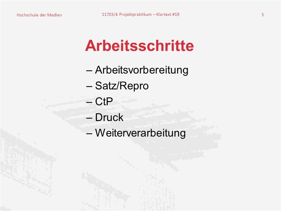 Hochschule der Medien 11703/4 Projektpraktikum – Klartext #19 5 Arbeitsschritte –Arbeitsvorbereitung –Satz/Repro –CtP –Druck –Weiterverarbeitung