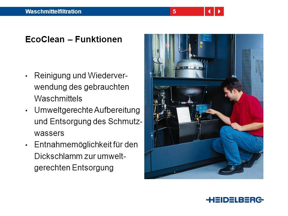 5Waschmittelfiltration EcoClean – Funktionen Reinigung und Wiederver- wendung des gebrauchten Waschmittels Umweltgerechte Aufbereitung und Entsorgung des Schmutz- wassers Entnahmemöglichkeit für den Dickschlamm zur umwelt- gerechten Entsorgung