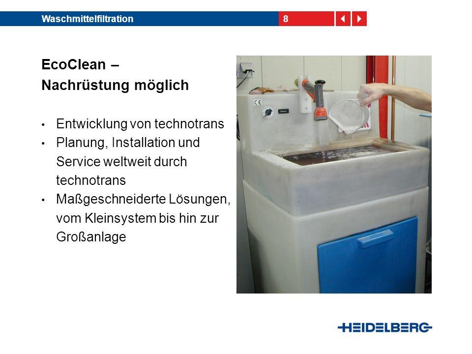 8Waschmittelfiltration EcoClean – Nachrüstung möglich Entwicklung von technotrans Planung, Installation und Service weltweit durch technotrans Maßgeschneiderte Lösungen, vom Kleinsystem bis hin zur Großanlage