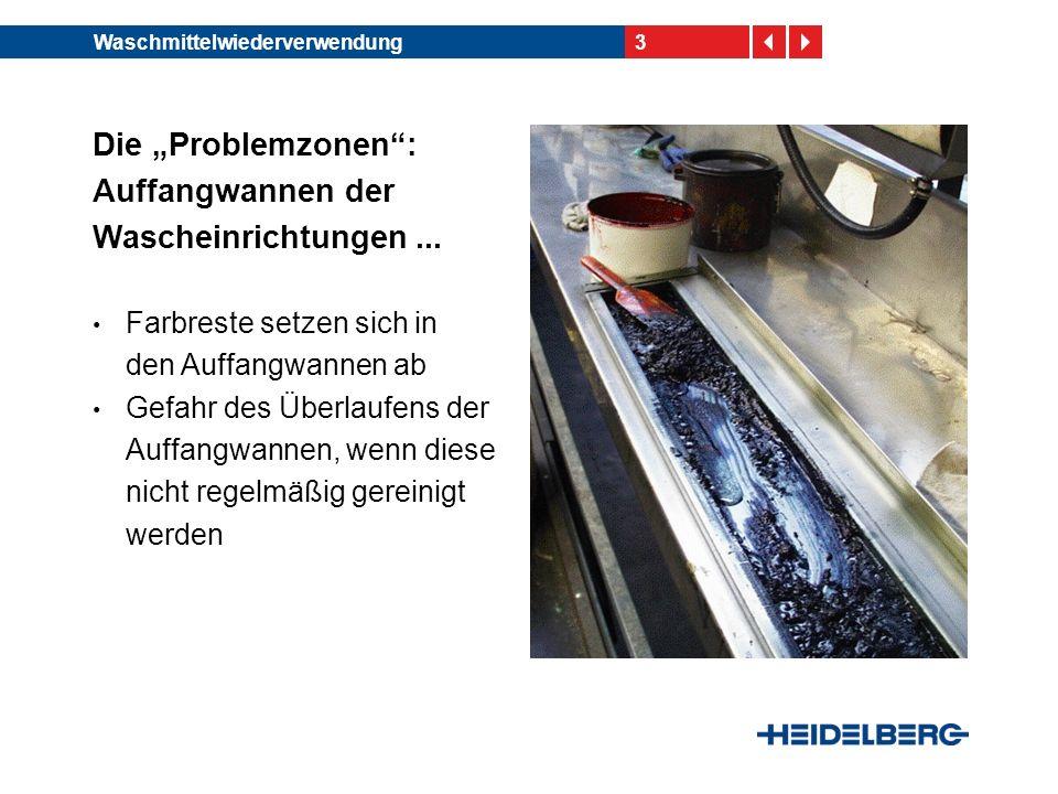 3Waschmittelwiederverwendung Die Problemzonen: Auffangwannen der Wascheinrichtungen...