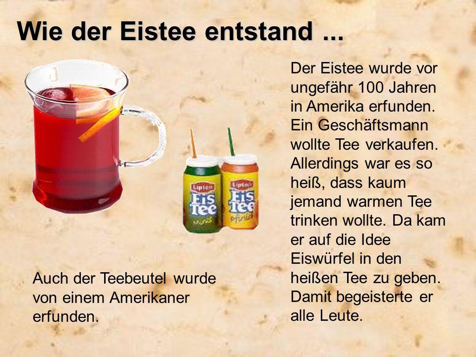 Wie der Eistee entstand... Der Eistee wurde vor ungefähr 100 Jahren in Amerika erfunden. Ein Geschäftsmann wollte Tee verkaufen. Allerdings war es so