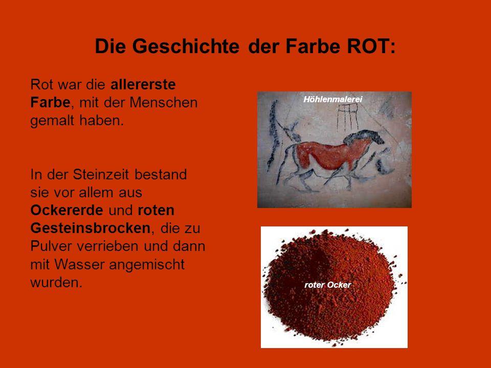 Die Geschichte der Farbe ROT: roter Ocker Höhlenmalerei Rot war die allererste Farbe, mit der Menschen gemalt haben. In der Steinzeit bestand sie vor