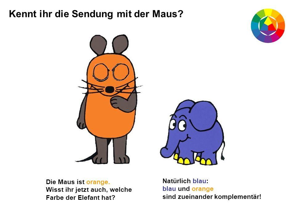 Kennt ihr die Sendung mit der Maus? Die Maus ist orange. Wisst ihr jetzt auch, welche Farbe der Elefant hat? Natürlich blau: blau und orange sind zuei