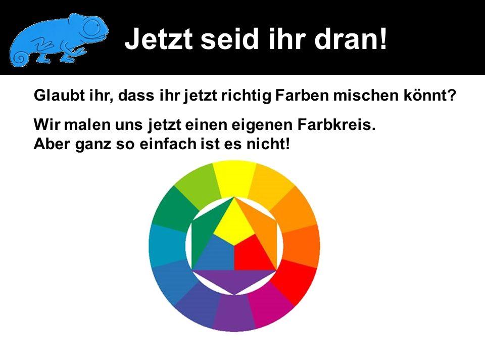 Glaubt ihr, dass ihr jetzt richtig Farben mischen könnt? Wir malen uns jetzt einen eigenen Farbkreis. Aber ganz so einfach ist es nicht! Jetzt seid ih