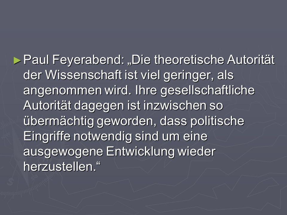 Paul Feyerabend: Die theoretische Autorität der Wissenschaft ist viel geringer, als angenommen wird. Ihre gesellschaftliche Autorität dagegen ist inzw