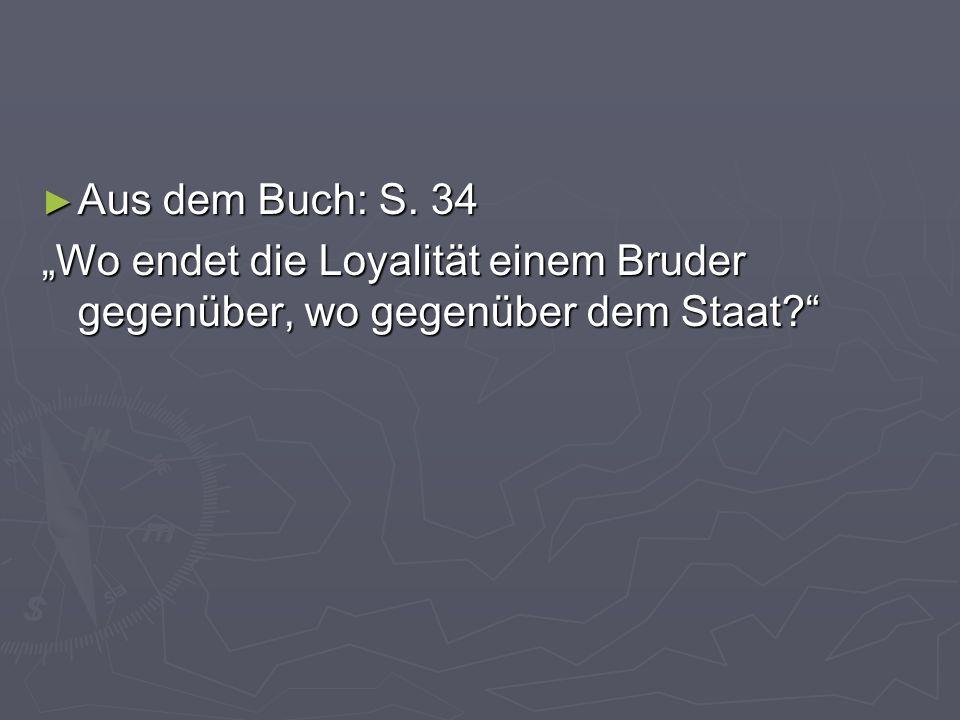 Aus dem Buch: S. 34 Aus dem Buch: S. 34 Wo endet die Loyalität einem Bruder gegenüber, wo gegenüber dem Staat?