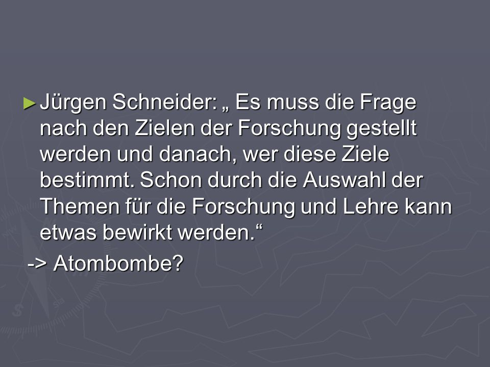 Jürgen Schneider: Es muss die Frage nach den Zielen der Forschung gestellt werden und danach, wer diese Ziele bestimmt. Schon durch die Auswahl der Th