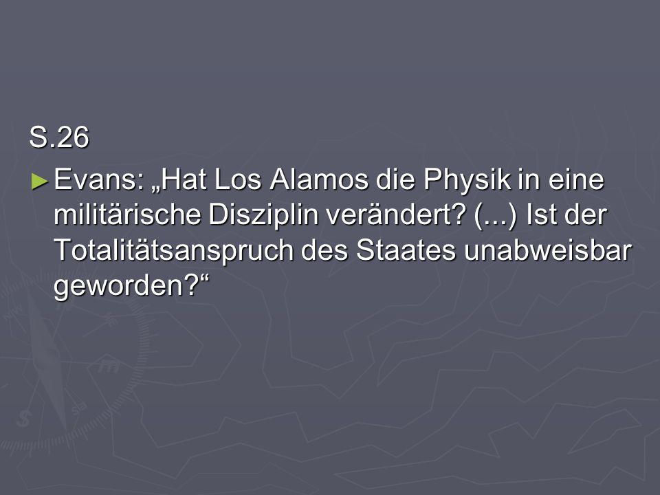 S.26 Evans: Hat Los Alamos die Physik in eine militärische Disziplin verändert? (...) Ist der Totalitätsanspruch des Staates unabweisbar geworden? Eva