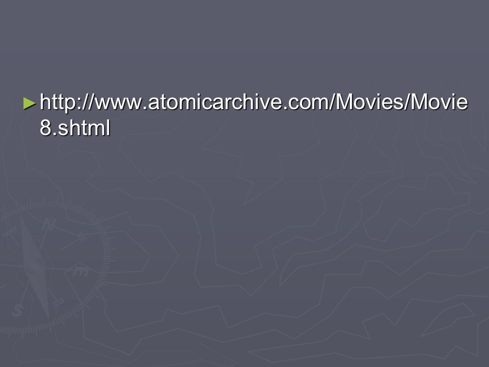 http://www.atomicarchive.com/Movies/Movie 8.shtml http://www.atomicarchive.com/Movies/Movie 8.shtml